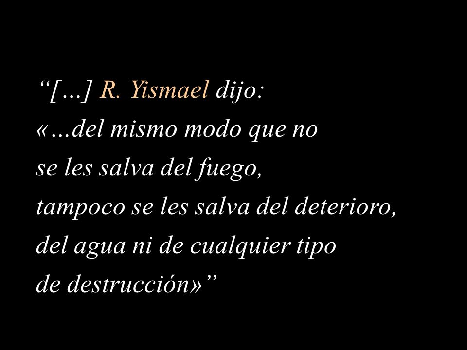 […] R. Yismael dijo: «…del mismo modo que no. se les salva del fuego, tampoco se les salva del deterioro,